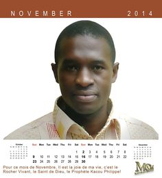 Journal d'un fils de Dieu!  Pour ce mois de Novembre, Il est la joie de ma vie, le Rocher Vivant, le Saint de Dieu, le Prophète Kacou Philippe.  Visitez son site officiel sur www.philippekacou.org