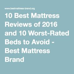 10 Best Mattress Reviews of 2016 and 10 Worst-Rated Beds to Avoid - Best Mattress Brand