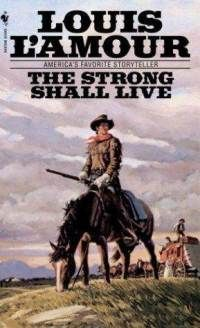 The Strong Shall Live - Louis L'Amour