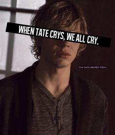 When tate cries I ugly sob in the corner