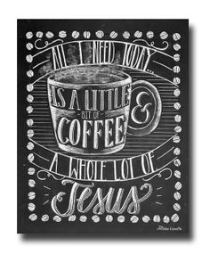 Etsy- TheWhiteLime- All I Need Is Coffee And Jesus Chalkboard Sign Coffee Lover Chalkboard Art Chalk Art Print Hand Drawn Home Decor Home Wall Decor Coffee Shop...