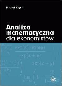 Krych M.: Analiza matematyczna dla ekonomistów. - Warszawa : Wydawnictwa Uniwersytetu Warszawskiego, 2010. Sygn.: QA300 .K78 2010