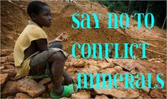 """""""In Eastern Congo, several military groups use mass rape, torture, and murder to dominate local populations and control the mines--forcing men, women, and children to dig in the shafts. The rebel groups then sell the minerals to electronics manufacturers & funnel the money back to their operations"""" Conflict minerals are minerals used in many electronics. """"Conflict minerals"""" refer to those taken from war torn areas - But manufacturers are required to say if they contain them. Don't buy!"""