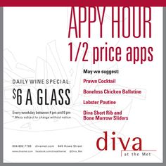 "Looking for a place to dine out in Vancouver? Diva at the Met just launched ""Appy Hour,"" where Monday-Friday from 4-6 pm, appetizers are half price! Also enjoy daily wine specials of $6 a glass. Come in now! It's 5 o'clock somewhere, right?"