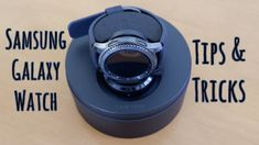 Samsung Galaxy Watch - Tips and Tricks