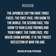 I have the one I show to the world. the one I show to my family. the one I show my close family. the one I show my best friend. the one I show myself. Psychology Says, Psychology Fun Facts, Psychology Quotes, Fact Quotes, True Quotes, Motivational Quotes, Inspirational Quotes, Qoutes, Unique Quotes