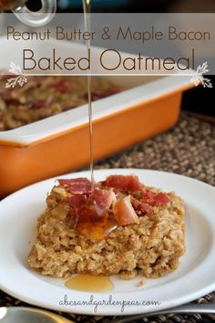Peanut Butter and Bacon Baked Oatmeal with Hickory Syrup Recipe