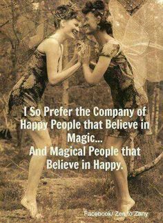 Inspiration - I So Prefer the Company of Happy People that Believe in Magic. And Magical People that Believe in Happy. Happy People, New People, Happy Things, Smart People, 3 Things, Nice Things, Mantra, Serenity, Tr 4