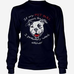 If My Pit Bull Doesnt Like You  Pit Bull Shirt  Long Sleeve, Order HERE ==> https://www.sunfrog.com/Pets/114930501-455194207.html?9410, Please tag & share with your friends who would love it, #renegadelife #christmasgifts #xmasgifts  #rottweiler dibujo, #rottweiler rottweilers, rottweiler american #rottweiler #family #science #nature #sports #tattoos #technology #travel