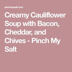 Creamy Cauliflower Soup with Bacon, Cheddar, and Chives - Pinch My Salt