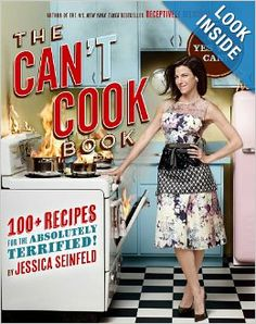 The Can't Cook Book: Recipes for the Absolutely Terrified! / Jessica Seinfeld (This is an excellent cookbook, it actually made my top ten!...NOT easy to do!)