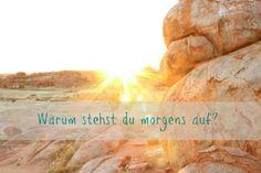 Motivation und Vertrauen, sich selbst ein Leben nach eigenen Wünschen aufzubauen.   http://travelling-planet.de/warum-stehst-du-morgens-auf/