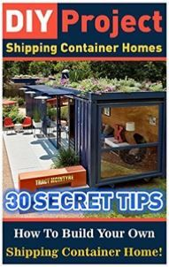 DIY Project: Shipping Container Homes: 30 Secret Tips How To Build Your Own Shipping Container Home! http://amzn.to/1LEaChF