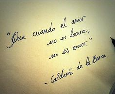 Que cuando el amor no es locura, no es amor.