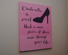 Cinderella is proof that a new pair of shoes can change your life. - custom canvas quote