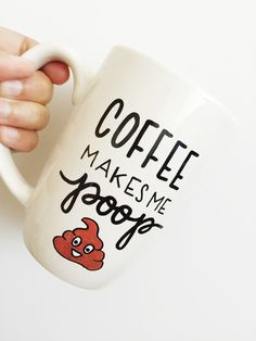 Coffee Makes Me Poop, Coffee Mug, Funny Mug, Unique Coffee Mugs, Gifts For Friends, Funny Gift For Him, Gifts For Dad by MaxandMitchCo on Etsy https://www.etsy.com/listing/456054058/coffee-makes-me-poop-coffee-mug-funny