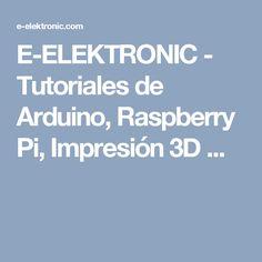 E-ELEKTRONIC - Tutoriales de Arduino, Raspberry Pi, Impresión 3D ...
