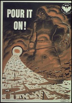 "WWII US government propaganda - ""Pour it on!"""