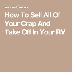 How To Sell All Of Your Crap And Take Off In Your RV