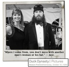 """""""Where i come from, you don't mess with another man's woman or his hat"""" - I love Jase Robertson :)"""