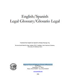English/Spanish Legal Glossary/Glosario Legal Translated from English into Spanish by Rodrigo Mayorga, Esq. Reviewed and Edited by Jorge Andrade, Ph.D. Candidate, Latin American Literature, University of California, Davis Superior Court of California, County of Sacramento Free for download at: http://www.saccourt.ca.gov/general/legal-glossaries/docs/spanish-legal-glossary.pdf