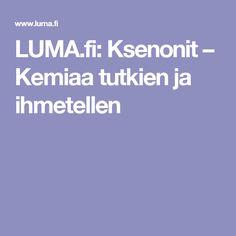 LUMA.fi: Ksenonit – Kemiaa tutkien ja ihmetellen