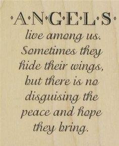 Les anges vivent parmi nous. Parfois ils cachent leurs ailes, mais ils ne cachent pas la paix et l'espoir qu'ils apportent