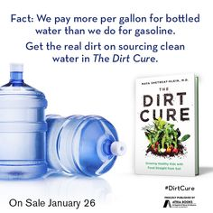 Fact: We pay more per gallon for bottled water than we do for gasoline. Get the real dirt on sourcing clean water in The Dirt Cure by Maya Shetreat-Klein, MD available January 26th, 2016.