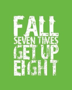 get up and try again. Determination always beats brains! Don't get me wrong...a little brains helps too!