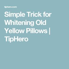 Simple Trick for Whitening Old Yellow Pillows | TipHero