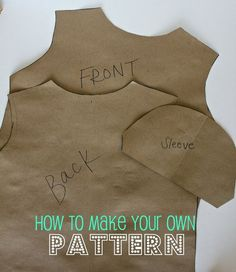 Making Your Own Pattern:you can make your own patterns using your OWN clothing that you know to fit well. ... great tutorial, easy to see