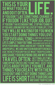 This is your life, do what you like and do it often . . .  @Sharon Macdonald Oh Really