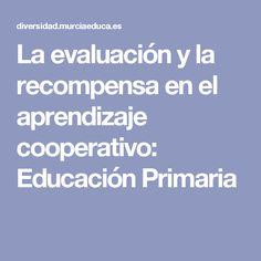 La evaluación y la recompensa en el aprendizaje cooperativo: Educación Primaria