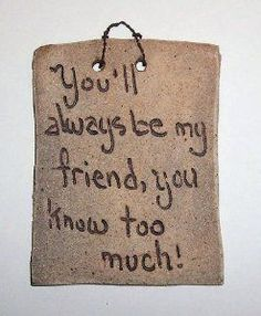 "Amazon.com: ""ABC Products"" - {Hand Made Sign} ~ Rustic Look Tablet - Hand Made Clay - Primitive Style - Wall Hanging Plaque (With A Unique Sentimental Saying Hand Etched - "" You'll Always Be My Friend, You Know Too Much"" - Made in America)M: Home Improvement:"