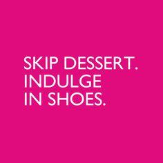 Skip dessert. Indulge in shoes.