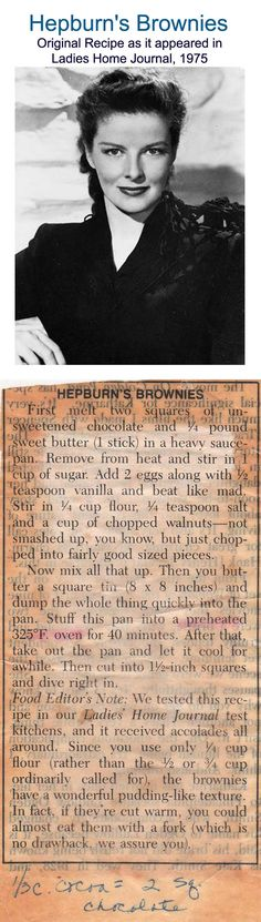 ✓ Hepburn's Brownies: This is the original recipe that ran in Ladies Home Journal in 1975. Nearly 40 years later, it's still our favorite. This recipe has been reprinted by various sources and I uploaded the original after noticing that changes had been made to the original version. Like that old party game where you whisper something to a person who passes it on and, in the end, it doesn't match what was originally said... Anyway, this is the time-yellowed original, just as she said it.