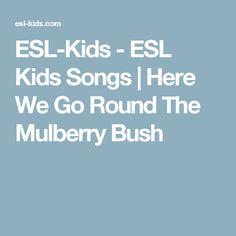 ESL-Kids - ESL Kids Songs | Here We Go Round The Mulberry Bush