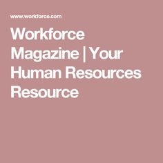 Workforce Magazine | Your Human Resources Resource