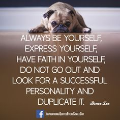 Always be yourself, express yourself, have faith in yourself, do not go out and look for a successful personality and duplicate it. - Bruce Lee https://www.facebook.com/InspirationalQuotesEverySingleDay