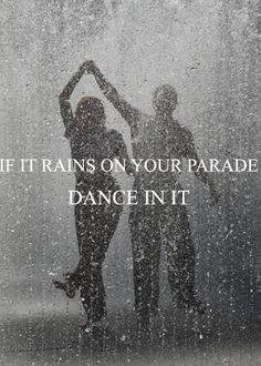 Dance In The Rain Quote Pictures if it rains on your parade dance in it regen zitate und Dance In The Rain Quote. Here is Dance In The Rain Quote Pictures for you. Dance In The Rain Quote life learning to dance in the rain quote art print . Rain Quotes, Dance Quotes, Rain Poems, Sound Of Rain, Singing In The Rain, Rainy Night, Rainy Days, Rainy Weather, Rainy Day Quotes