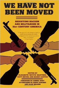 We Have Not Been Moved: Resisting Racism and Militarism in 21st Century America: Elizabeth Betita Martínez, Matt Meyer, Mandy Carter, Alice Walker, Sonia Sanchez, Cornel West: 9781604864809: Amazon.com: Books