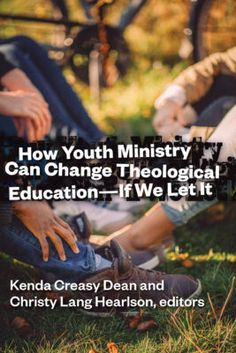 How Youth Ministry Can Change Theological Education — If We Let It