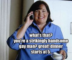 She keeps an army of gay men on call at all times. | 10 Reasons Why The Barefoot Contessa Is Better Than You