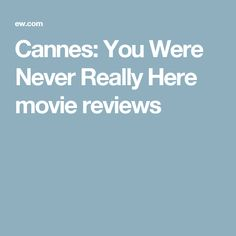 Cannes: You Were Never Really Here movie reviews