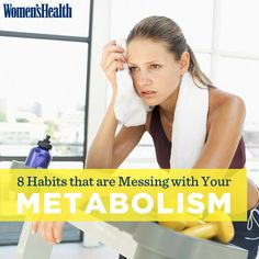 8 Habits that are Messing with Your Metabolism