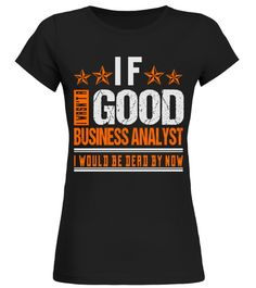 # WASN'T GOOD BUSINESS ANALYST JOB SHIRTS .  WASN'T GOOD BUSINESS ANALYST JOB SHIRTS. IF YOU PROUD YOUR JOB, THIS SHIRT MAKES A PERFECT GIFT FOR YOU AND YOUR FRIENDS ON THE SPECIAL DAY.--BUSINESS ANALYST JOB, BUSINESS ANALYST JOB SHIRTS, BUSINESS ANALYST LOVERS, BUSINESS ANALYST SHIRTS, BUSINESS ANALYST TEES, BUSINESS ANALYST HOODIES, BUSINESS ANALYST SWEATERS, BUSINESS ANALYST GRANDPA, BUSINESS ANALYST GRANDMA, BUSINESS ANALYST MAN, BUSINESS ANALYST WOMAN, BUSINESS ANALYST GIRL, BUSINESS…