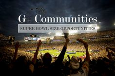 Google  Communities Present Super Bowl Size Opportunities