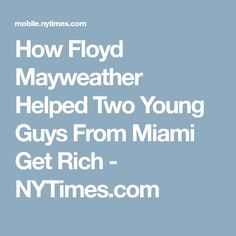 How Floyd Mayweather Helped Two Young Guys From Miami Get Rich - NYTimes.com