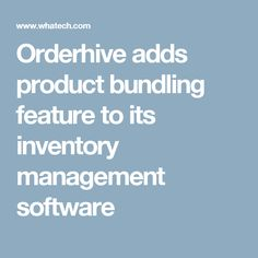 Orderhive adds product bundling feature to its inventory management software