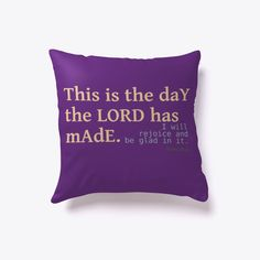 This is the day the LORD has made. We will rejoice and be glad in it. Christian Messages, Christian Gifts, Christian Quotes, Psalm 118, Psalms, Purple Throw Pillows, Rejoice And Be Glad, Silhouette Vinyl, God First